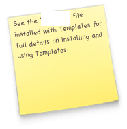 See the 'Read Me' file installed with Templates for full details on installing and using Templates.